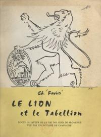 Charles Favier et Jean Lestourac - Le lion et le Tabellion - Toute la saveur de la vie des gens de Provence vue par un notaire de campagne.