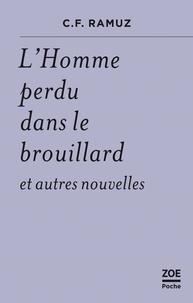 Charles-Ferdinand Ramuz - L'Homme perdu dans le brouillard et autres nouvelles.