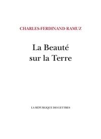 Charles-Ferdinand Ramuz et C.-F. Ramuz - La Beauté sur la Terre.