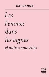 Charles-Ferdinand Ramuz - Les femmes dans les vignes - Et autres nouvelles.