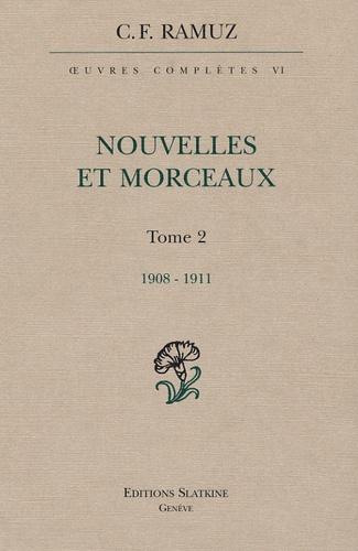 Charles-Ferdinand Ramuz - Oeuvres complètes - Volume 6, Nouvelles et morceaux Tome 2 (1908-1911).