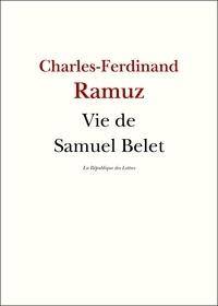 Charles-Ferdinand Ramuz et C.-F. Ramuz - Vie de Samuel Belet.