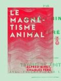 Charles Féré et Alfred Binet - Le Magnétisme animal.