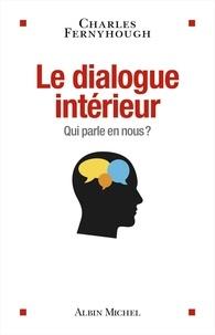 Charles Fernyhough - Le dialogue intérieur - Qui parle en nous ?.