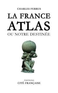 Charles Ferrus - La France Atlas.