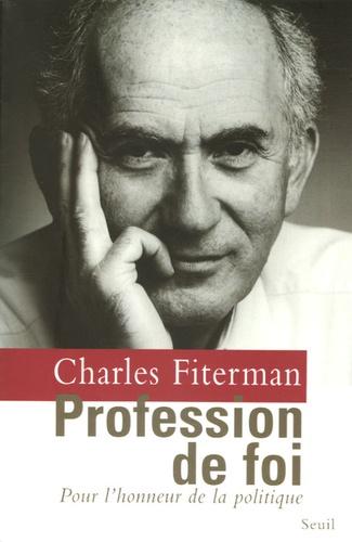 Charles Fiterman - Profession de foi - Pour l'honneur de la politique.