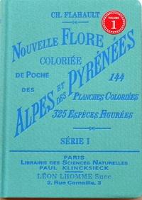 Charles Flahault - Nouvelle flore coloriée de poche des Alpes et des Pyrénées - Volume 1.