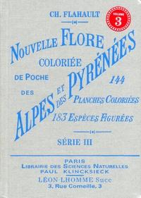 Charles Flahault - Nouvelle Flore coloriée de poche des Alpes et des Pyrénées - Volume 3.