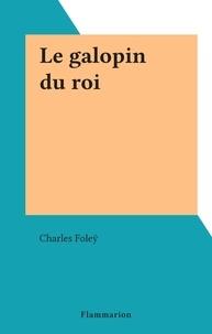 Charles Foleÿ - Le galopin du roi.