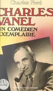 Charles Ford - Charles Vanel - Un comédien exemplaire.