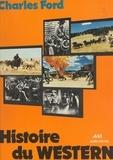 Charles Ford et Robert Florey - Histoire du western.