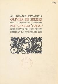 Charles Forot et Jean Chièze - Au grand Vivarois, Olivier de Serres - Ode du quatrième centenaire.