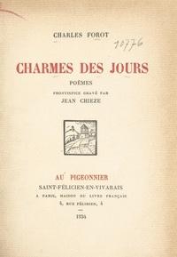 Charles Forot et Jean Chièze - Charmes des jours.