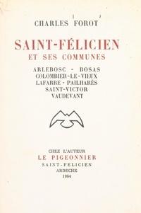 Charles Forot - Saint-Félicien et ses communes - Arlebosc, Bosas, Colombier-le-Vieux, Lafarre, Pailharès, Saint-Victor, Vaudevant.