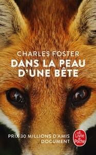 Charles Foster - Dans la peau d'une bête - Quand un homme tente l'extraordinaire expérience de la vie animale.