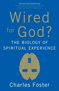 Charles Foster - Wired For God? - The biology of spiritual experience.