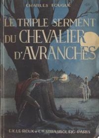 Charles Fouqué et Pierre Nuss - Le triple serment du chevalier d'Avranches.