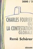 Charles Fourier et René Schérer - Charles Fourier ou la contestation globale - Essai suivi d'une anthologie de textes.