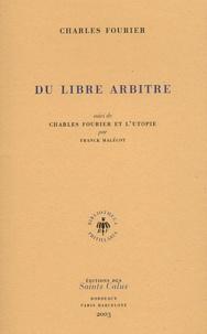 Charles Fourier - Du libre arbitre suivi de Charles Fourier et l'utopie par Franck Malécot.