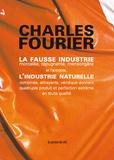 Charles Fourier - La fausse industrie, morcelée, répugnante, mensongère et l'antidote, l'industrie naturelle combinée, attrayante, véridique donnant quadruple produit et perfection extrême en toute qualité.
