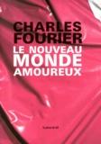 Charles Fourier - Le nouveau monde amoureux.