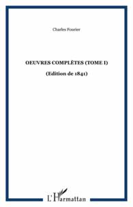 Charles Fourier - Oeuvres complètes (édition de 1841) - Tome 1, Théorie des quatre mouvements et des destinées générales.