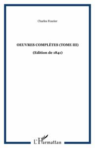 Charles Fourier - Oeuvres complètes (édition de 1841) - Tome 3, Théorie de l'unité universelle Volume 2.