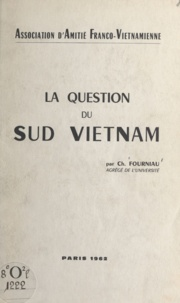 Charles Fourniau - La question du Sud Vietnam.