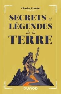Charles Frankel et Jérôme Lereculey - Secrets et légendes de la Terre.