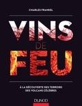 Charles Frankel - Vins de feu - A la découverte des terroirs des volcans célèbres.