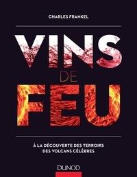 Charles Frankel - Vins de feu - À la découverte des terroirs des volcans célèbres.
