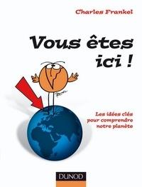 Charles Frankel - Vous êtes ici ! Les idées clés pour comprendre la Terre.