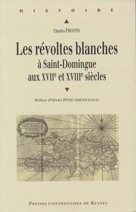Charles Frostin - Les révoltes blanches à Saint-Domingue aux XVIIe et XVIIIe siècles - (Haïti avant 1789).