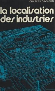 Charles Gachelin et Pierre George - La localisation des industries.