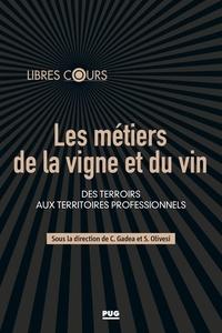 Charles Gadéa et Stéphane Olivesi - Les métiers de la vigne et du vin - Des terroirs aux territoires professionnels.