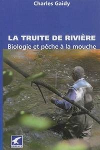 Charles Gaidy - La truite de rivière - Biologie et pêche à la mouche.