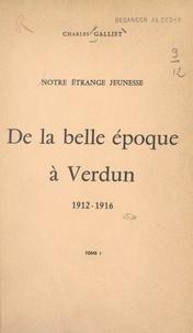 Charles Galliet - Notre étrange jeunesse (1). De la Belle Époque à Verdun, 1912-1916.