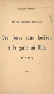 Charles Galliet et Benjamin Arthaud - Notre étrange jeunesse (2). Des jours sans horizon à la garde au Rhin, 1916-1919.