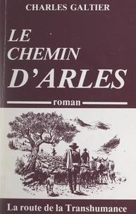 Charles Galtier - Le chemin d'Arles : la route de la transhumance.