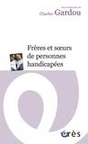 Charles Gardou - Frères et soeurs de personnes handicapées - Le handicap en visages.