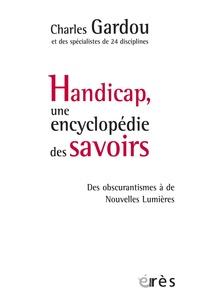 Charles Gardou - Handicap, une encyclopédie des savoirs - Des obscurantismes à de Nouvelles Lumières.
