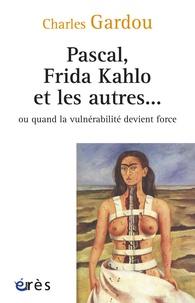 Pascal, Frida Kahlo et les autres... - Ou quand la vulnérabilité devient force.pdf