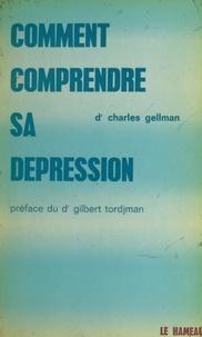 Charles Gellman et Gilbert Tordjman - Comment comprendre sa dépression.