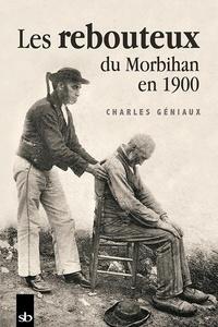 Charles Géniaux - Les rebouteux du Morbihan en 1900.