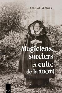 Charles Géniaux - Magiciens, sorciers et culte de la mort.