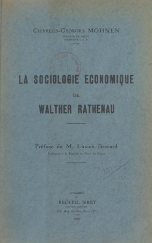 Charles-Georges Mohnen et Lucien Brocard - La sociologie économique de Walther Rathenau.