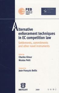 Charles Gheur et Nicolas Petit - Alternative enforcement techniques in EC competition law - Settlements, commitments and other novel instruments.