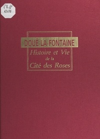 Charles Gilbert et Alain Bracquier - Doué-La-Fontaine - Histoire et vie de la Cité des Roses.