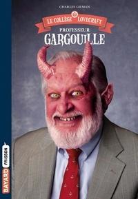 Charles Gilman - Le collège Lovecraft Tome 1 : Professeur Gargouille.