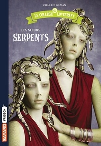 Charles Gilman - Le collège Lovecraft Tome 2 : Les soeurs serpents.